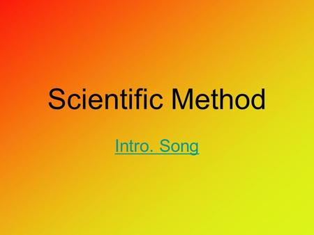 Scientific Method Intro. Song. (Science starts with what?) AN OBSERVATION!!! And from these observations….we form ____________ and design experiments.