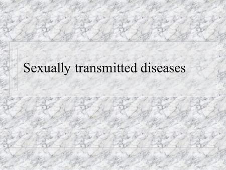 Sexually transmitted diseases. Increasing due to: n Increasing sexual activity n Multiple sexual partners n Use of birth control pills – Increases the.