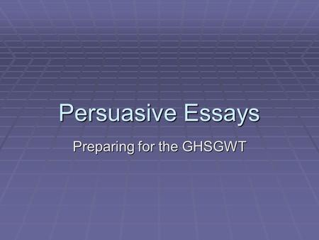 persuasive writing researching a topic task choose a topic and persuasive essays preparing for the ghsgwt the purpose of a persuasive essay is iuml130sect
