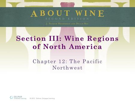 Section III: Wine Regions of North America Chapter 12: The Pacific Northwest.