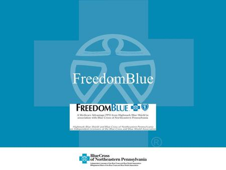 FreedomBlue A Medicare Advantage PPO From Highmark Blue Shield in Association with Blue Cross of Northeastern Pennsylvania April 26, 2006.
