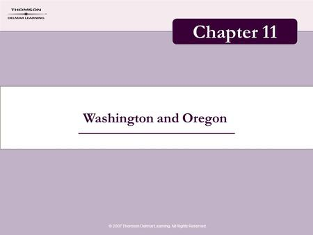 Washington and Oregon © 2007 Thomson Delmar Learning. All Rights Reserved. Chapter 11.