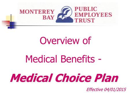 Overview of Medical Benefits - Medical Choice Plan Effective 04/01/2015.