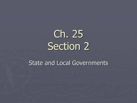 Ch. 25 Section 2 State and Local Governments. State Government Revenues ► The largest source of revenue for state governments is intergovernmental revenue.