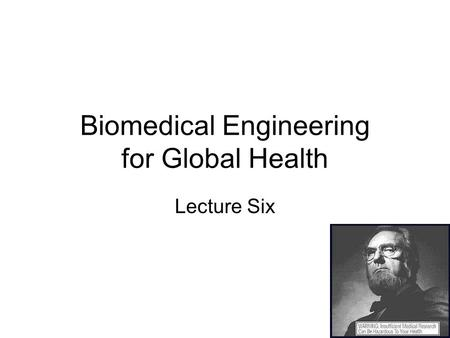 Biomedical Engineering for Global Health Lecture Six.
