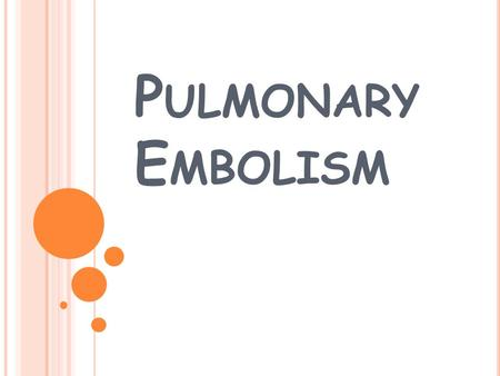 P ULMONARY E MBOLISM. W HAT IS A PULMONARY E MBOLISM ? A Pulmonary Embolism occurs when major blood vessels (arteries) in the lungs become blocked. Usually.