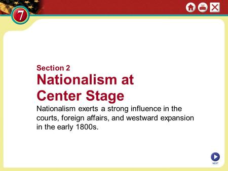 Section 2 Nationalism at Center Stage Nationalism exerts a strong influence in the courts, foreign affairs, and westward expansion in the early 1800s.