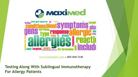 Testing Along With Sublingual Immunotherapy For Allergy Patients www.maximedrx.comwww.maximedrx.com 800-848-7240.