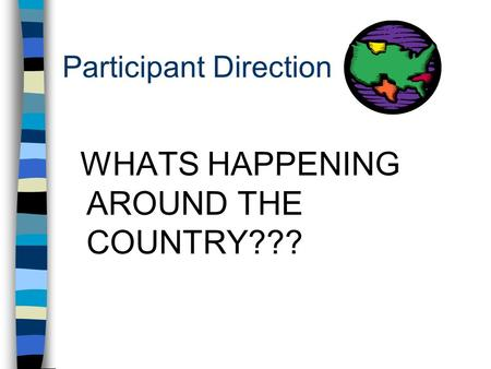 Participant Direction WHATS HAPPENING AROUND THE COUNTRY???