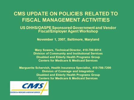 CMS UPDATE ON POLICIES RELATED TO FISCAL MANAGEMENT ACTIVITIES US DHHS/OASPE Sponsored Government and Vendor Fiscal/Employer Agent Workshop November 1,