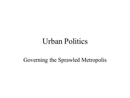 Urban Politics Governing the Sprawled Metropolis.