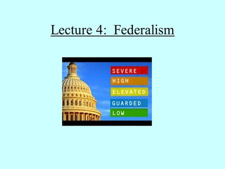 Lecture 4: Federalism Concept of Federalism Federal vs Unitary Fed State Concurrent powers.