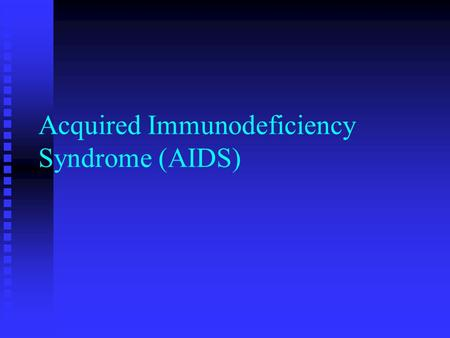 Acquired Immunodeficiency Syndrome (AIDS). History u 1950s: Blood samples from Africa have HIV antibodies. u 1976: First known AIDS patient died. u 1980: