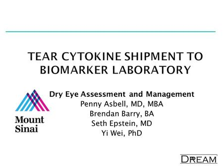 Dry Eye Assessment and Management Penny Asbell, MD, MBA Brendan Barry, BA Seth Epstein, MD Yi Wei, PhD.