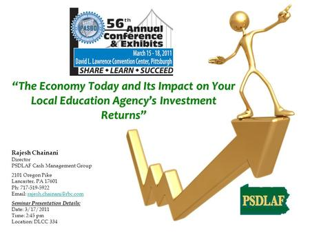"""The Economy Today and Its Impact on Your Local Education Agency's Investment Returns"" Rajesh Chainani Director PSDLAF Cash Management Group 2101 Oregon."