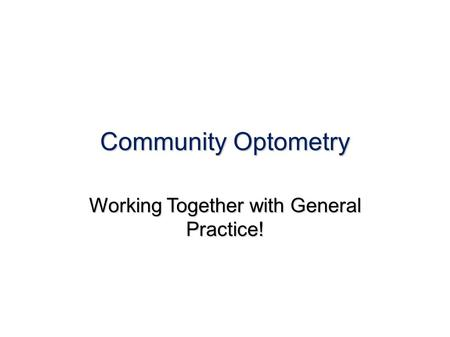 Community Optometry Working Together with General Practice!