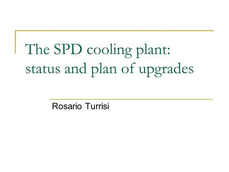 The SPD cooling plant: status and plan of upgrades Rosario Turrisi.