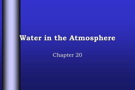 Water in the Atmosphere Chapter 20. Forms of Water › Water exists in the atmosphere in 3 forms or phases: 1.Gas called water vapor 2.Solid known as ice.