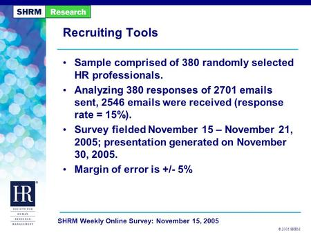 © 2005 SHRM SHRM Weekly Online Survey: November 15, 2005 Recruiting Tools Sample comprised of 380 randomly selected HR professionals. Analyzing 380 responses.