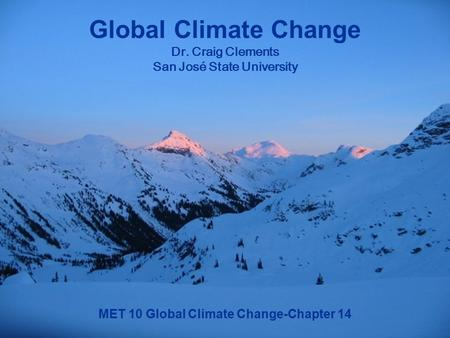 MET 10 Global Climate Change-Chapter 14 Global Climate Change Dr. Craig Clements San José State University.