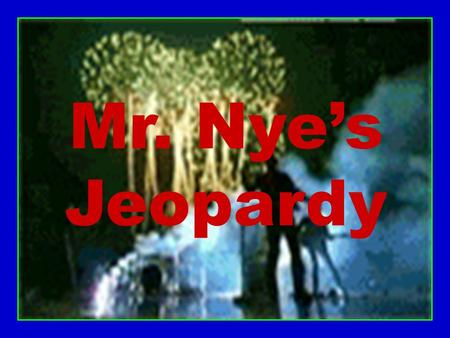 Mr. Nye's Jeopardy RULES 1.The team who answers correctly wins the point value of the question. 2.There are two daily doubles available. 3.If a team.
