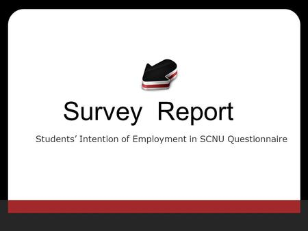 Survey Report Students' Intention of Employment in SCNU Questionnaire.