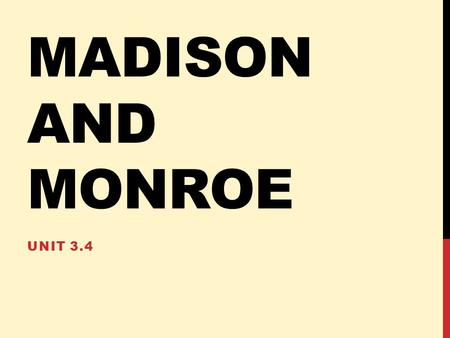MADISON AND MONROE UNIT 3.4. #4 JAMES MADISON Elected in 1808 (and re-elected in 1812) Served 1809-1817 Democratic-Republican Part of Virginia Dynasty.