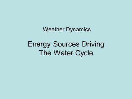 Weather Dynamics Energy Sources Driving The Water Cycle.