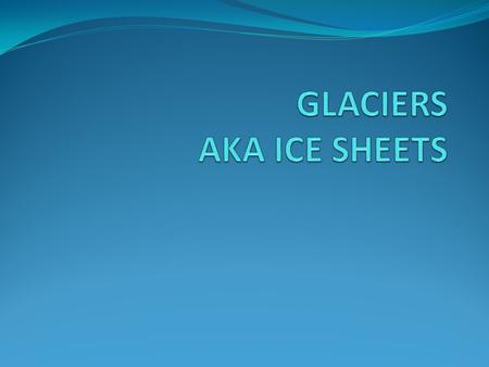 GLACIER natural accumulation of land ice showing movement at some time great ice sheets have waxed and waned over the surface of the Earth causes for.