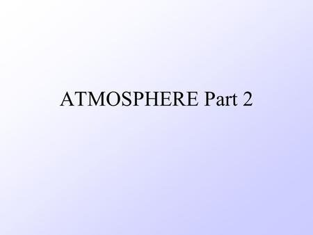 ATMOSPHERE Part 2. Water Cycle Air pressure- weight of the atmosphere 1.Caused by gravity 2.14.7 lbs/ sq.in at sea level.