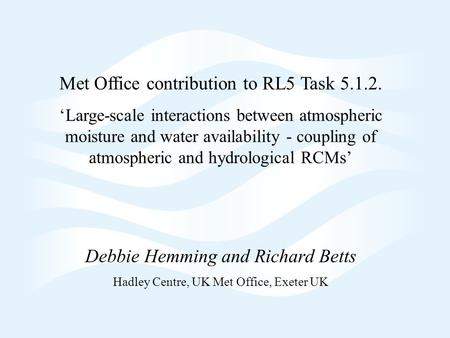 Page 1 Met Office contribution to RL5 Task 5.1.2. 'Large-scale interactions between atmospheric moisture and water availability - coupling of atmospheric.