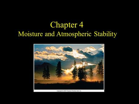 Chapter 4 Moisture and Atmospheric Stability. Steam Fog over a Lake.