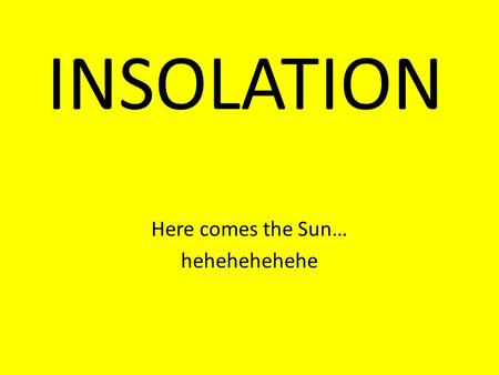 INSOLATION Here comes the Sun… hehehehehehe. How Does Heat Energy Travel? Heat is a form of energy because it can do work. There are three ways that heat.
