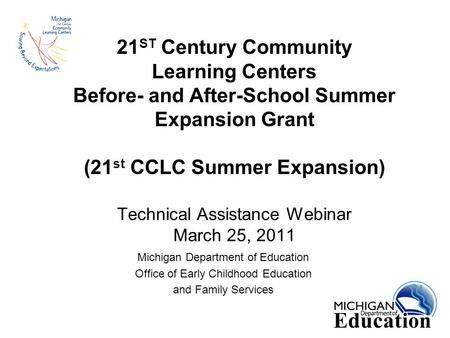 21 ST Century Community Learning Centers Before- and After-School Summer Expansion Grant (21 st CCLC Summer Expansion) Technical Assistance Webinar March.