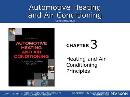 Automotive Heating and Air Conditioning CHAPTER Automotive Heating and Air Conditioning, 7e James D. Halderman | Tom Birch SEVENTH EDITION Copyright ©