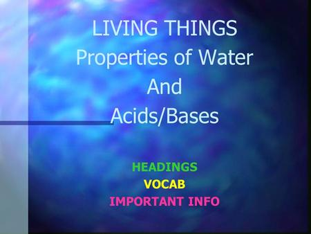 LIVING THINGS Properties of Water And Acids/Bases HEADINGS VOCAB