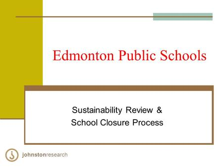 Edmonton Public Schools Sustainability Review & School Closure Process johnstonresearch.