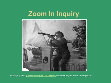 Zoom In Inquiry Guerin, F. (c1902). [Old man looking through spyglass]. Library of Congress: Prints & Photographs.[Old man looking through spyglass].