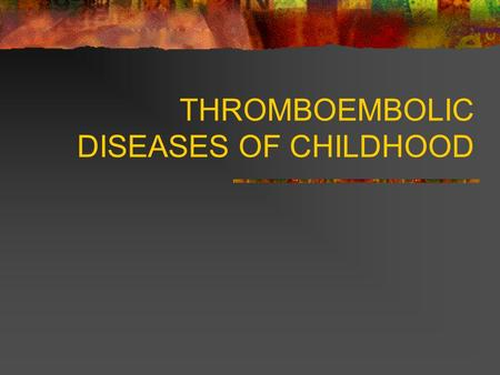 THROMBOEMBOLIC DISEASES OF CHILDHOOD. Need of the well designed prospective trials. Need of appropriate diagnostic strategies Confirmatory diagnostic.