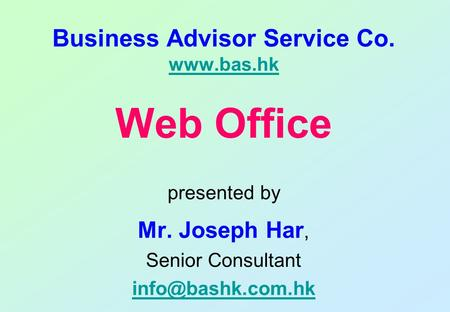 Business Advisor Service Co.   Web Office presented by Mr. Joseph Har, Senior Consultant