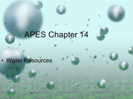 APES Chapter 14 Water Resources. Water's Unique Properties  Hydrogenbonding  Hydrogen bonding  Liquid over wide temperature range  Changes temperature.