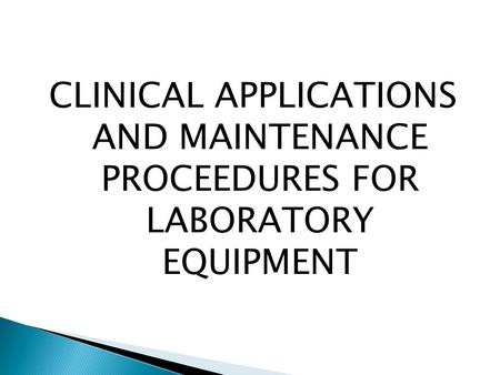 CLINICAL APPLICATIONS AND MAINTENANCE PROCEEDURES FOR LABORATORY EQUIPMENT.