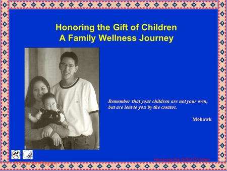 IHS Nutrition Program Honoring the Gift of Children Honoring the Gift of Children A Family Wellness Journey Remember that your children are not your own,
