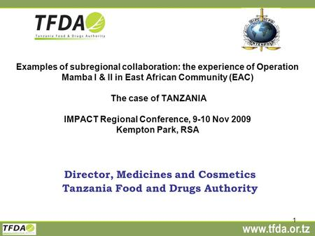 Www.tfda.or.tz 1 Examples of subregional collaboration: the experience of Operation Mamba I & II in East African Community (EAC) The case of TANZANIA IMPACT.