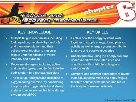 KEY KNOWLEDGEKEY SKILLS  Multiple fatigue mechanisms including fuel depletion, metabolic by-products and thermo-regulation and their collective contribution.