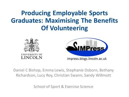 Producing Employable Sports Graduates: Maximising The Benefits Of Volunteering Daniel C Bishop, Emma Lewis, Stephanie Osborn, Bethany Richardson, Lucy.