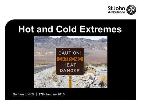 Name  14 February 2007Durham LINKS  17th January 2013 Hot and Cold Extremes.