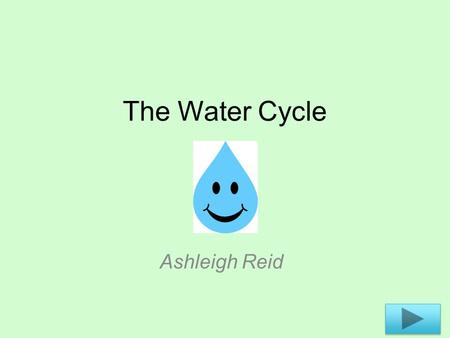 The Water Cycle Ashleigh Reid.