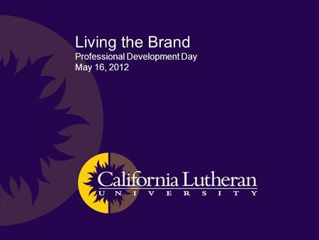 Living the Brand Professional Development Day May 16, 2012.