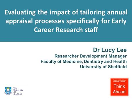 Dr Lucy Lee Researcher Development Manager Faculty of Medicine, Dentistry and Health University of Sheffield Evaluating the impact of tailoring annual.